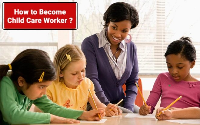 How To Become Child Care Worker ?