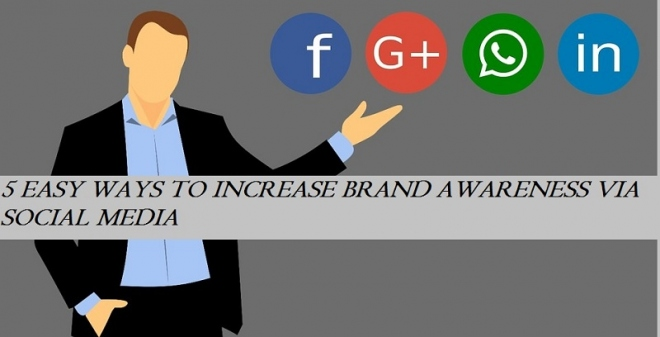 5 Easy Ways To Increase Brand Awareness Via Social Media